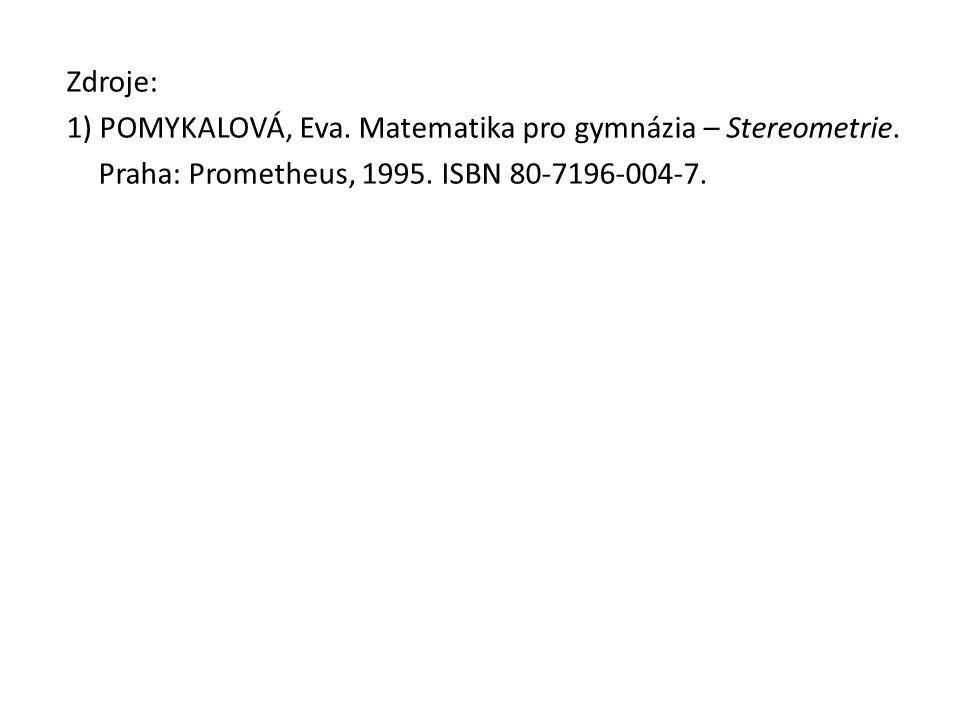 Zdroje: 1) POMYKALOVÁ, Eva. Matematika pro gymnázia – Stereometrie. Praha: Prometheus, 1995. ISBN 80-7196-004-7.