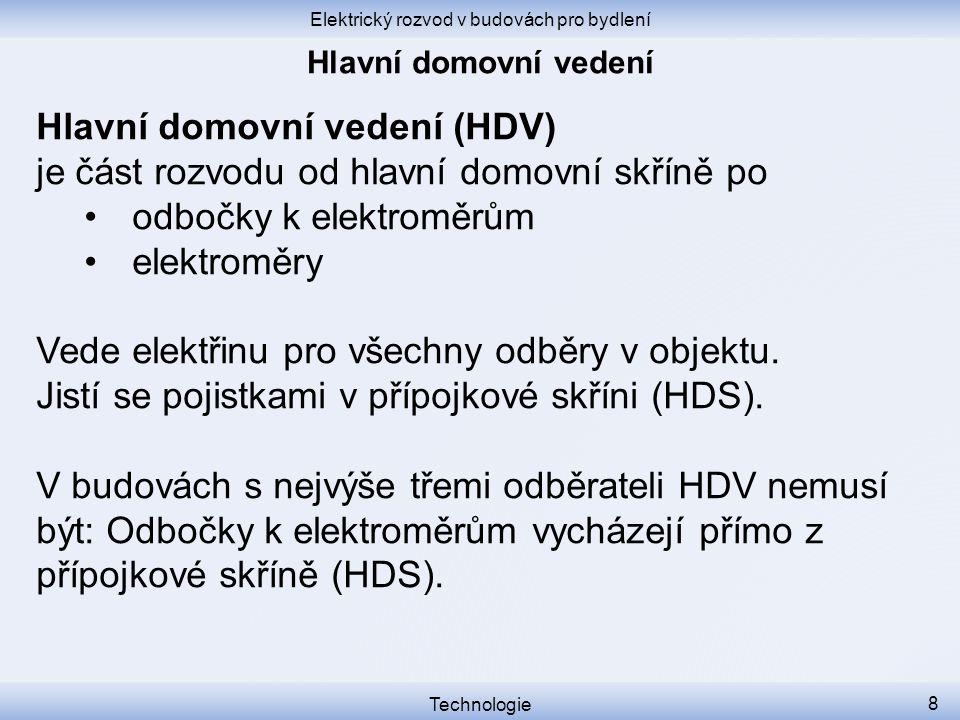Elektrický rozvod v budovách pro bydlení Technologie 8 Hlavní domovní vedení (HDV) je část rozvodu od hlavní domovní skříně po odbočky k elektroměrům