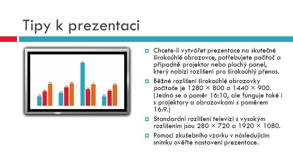 Tipy k prezentaci  Chcete-li vytvářet prezentace na skutečné širokoúhlé obrazovce, potřebujete počítač a případně projektor nebo plochý panel, který nabízí rozlišení pro širokoúhlý přenos.