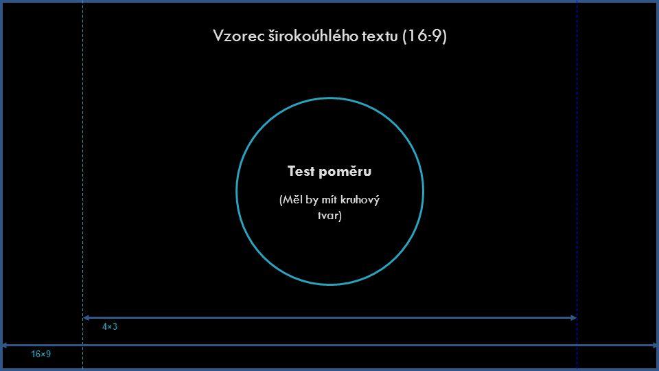 Vzorec širokoúhlého textu (16:9) Test poměru (Měl by mít kruhový tvar) 16×9 4×3