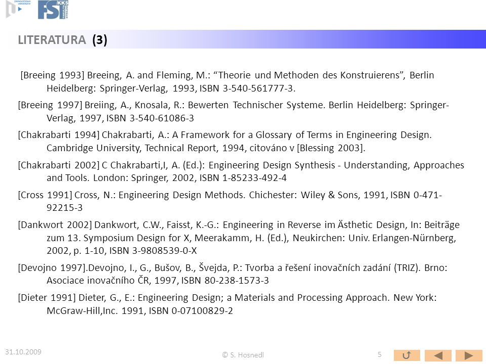 [Hosnedl 2011] Hosnedl, S., Srp Z.: Effective engineering design research, education and practice in context.