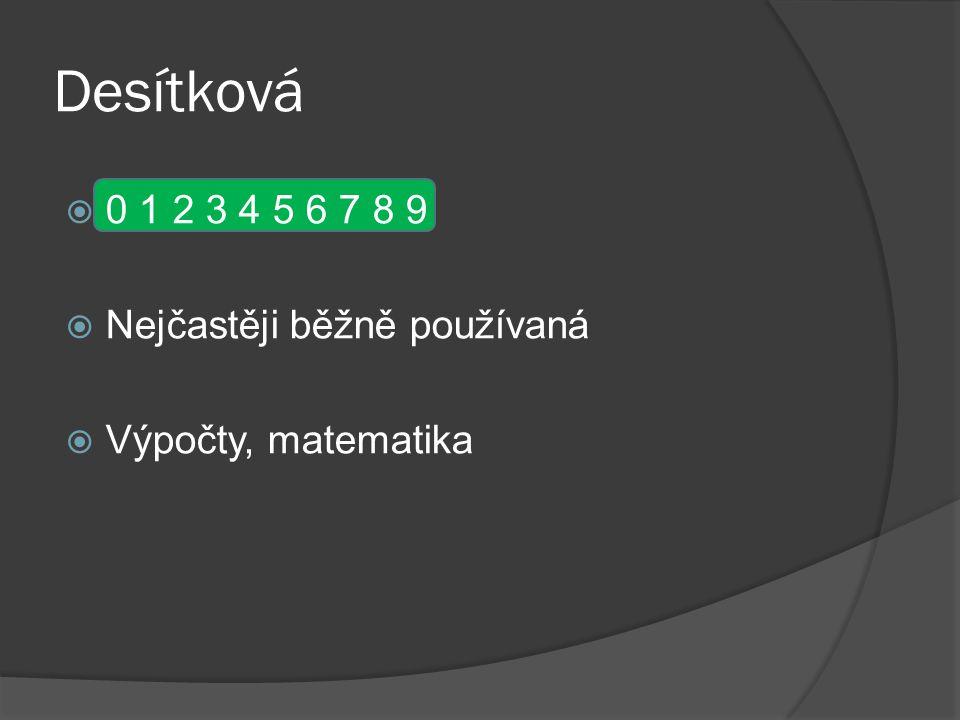 Desítková  0 1 2 3 4 5 6 7 8 9  Nejčastěji běžně používaná  Výpočty, matematika