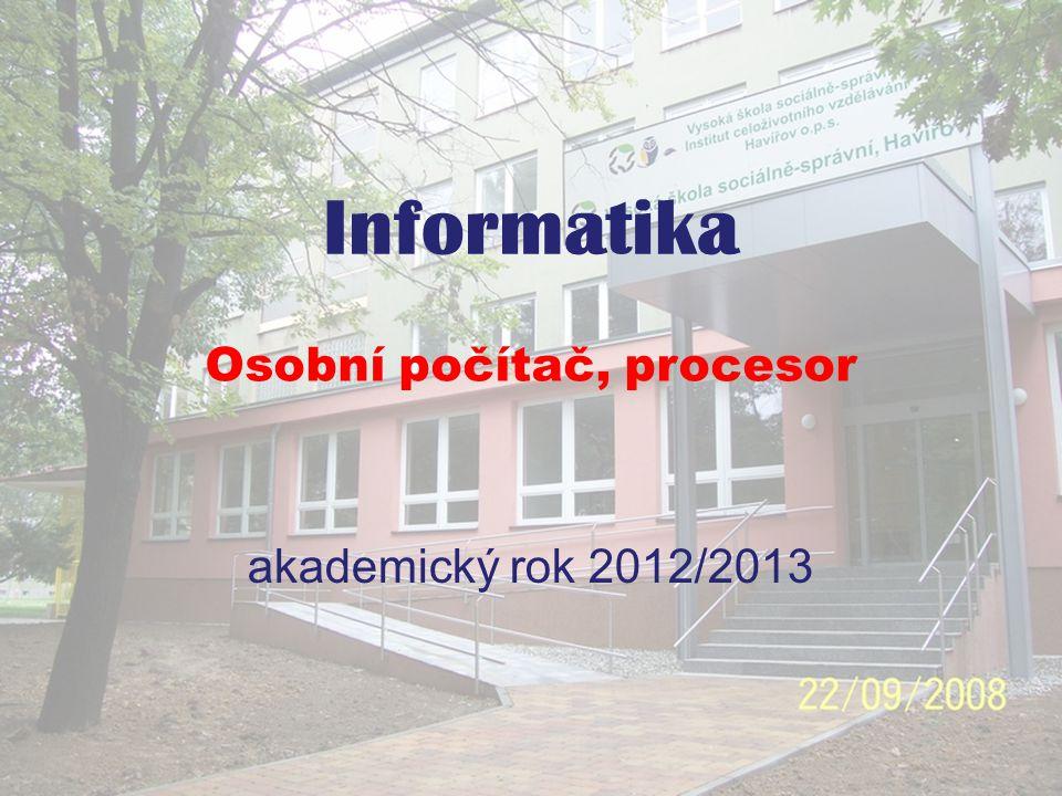 Informatika akademický rok 2012/2013 Osobní počítač, procesor