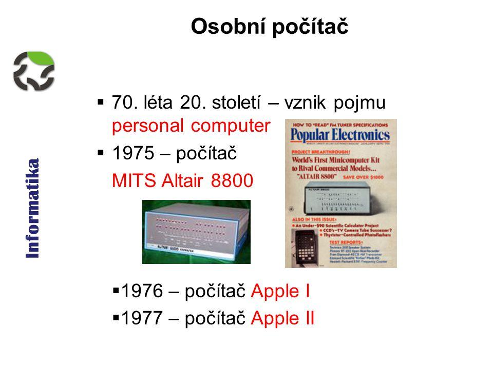 Informatika Osobní počítač  70.léta 20.