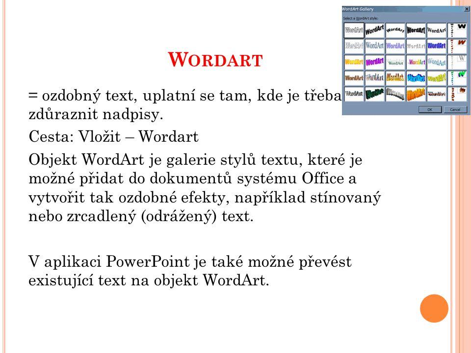 W ORDART = ozdobný text, uplatní se tam, kde je třeba zdůraznit nadpisy.