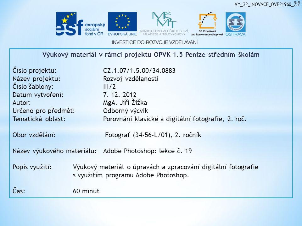 Výukový materiál v rámci projektu OPVK 1.5 Peníze středním školám Číslo projektu:CZ.1.07/1.5.00/34.0883 Název projektu:Rozvoj vzdělanosti Číslo šablony: III/2 Datum vytvoření:7.