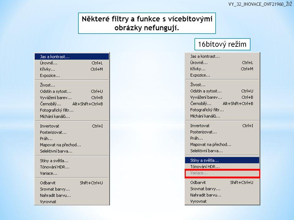 Některé filtry a funkce s vícebitovými obrázky nefungují. 16bitový režim VY_32_INOVACE_OVF21960_ŽIŽ