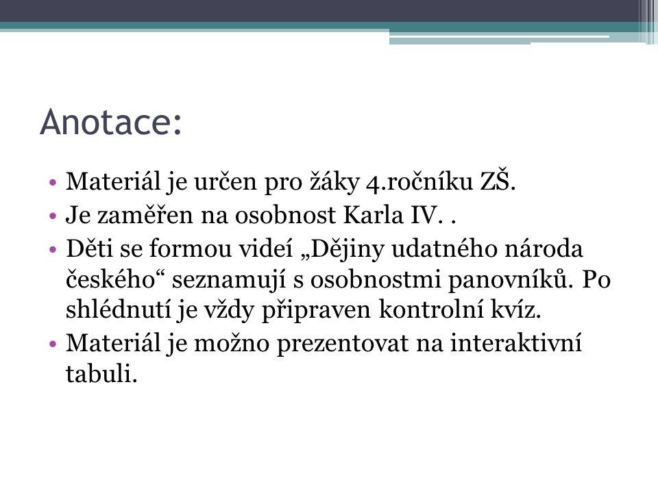 Anotace: Materiál je určen pro žáky 4.ročníku ZŠ.Je zaměřen na osobnost Karla IV..