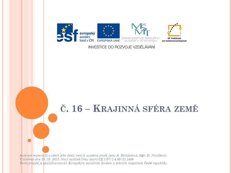 Č. 16 – K RAJINNÁ SFÉRA ZEMĚ Autorem materiálu a všech jeho částí, není-li uvedeno jinak, jsou: A. Strádalová, Mgr. D. Nováková. Vytvořeno dne 25. 10.