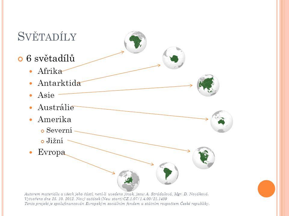 S VĚTADÍLY 6 světadílů Afrika Antarktida Asie Austrálie Amerika Severní Jižní Evropa Autorem materiálu a všech jeho částí, není-li uvedeno jinak, jsou