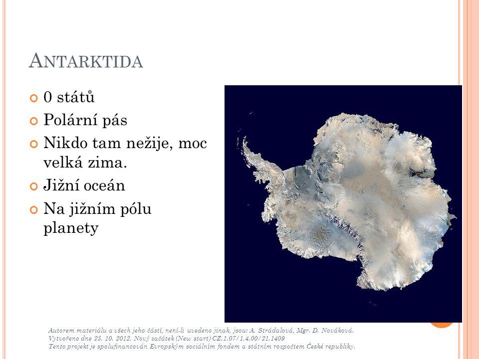 A NTARKTIDA 0 států Polární pás Nikdo tam nežije, moc velká zima. Jižní oceán Na jižním pólu planety Autorem materiálu a všech jeho částí, není-li uve