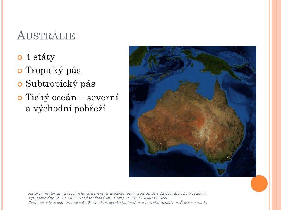 A USTRÁLIE 4 státy Tropický pás Subtropický pás Tichý oceán – severní a východní pobřeží Autorem materiálu a všech jeho částí, není-li uvedeno jinak,