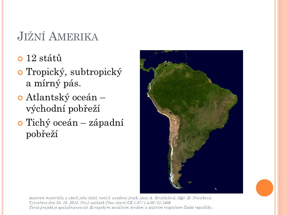 J IŽNÍ A MERIKA 12 států Tropický, subtropický a mírný pás. Atlantský oceán – východní pobřeží Tichý oceán – západní pobřeží Autorem materiálu a všech
