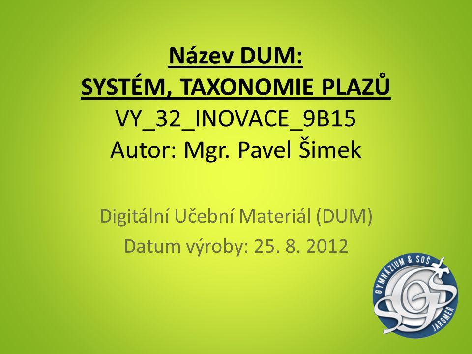 Název DUM: SYSTÉM, TAXONOMIE PLAZŮ VY_32_INOVACE_9B15 Autor: Mgr. Pavel Šimek Digitální Učební Materiál (DUM) Datum výroby: 25. 8. 2012
