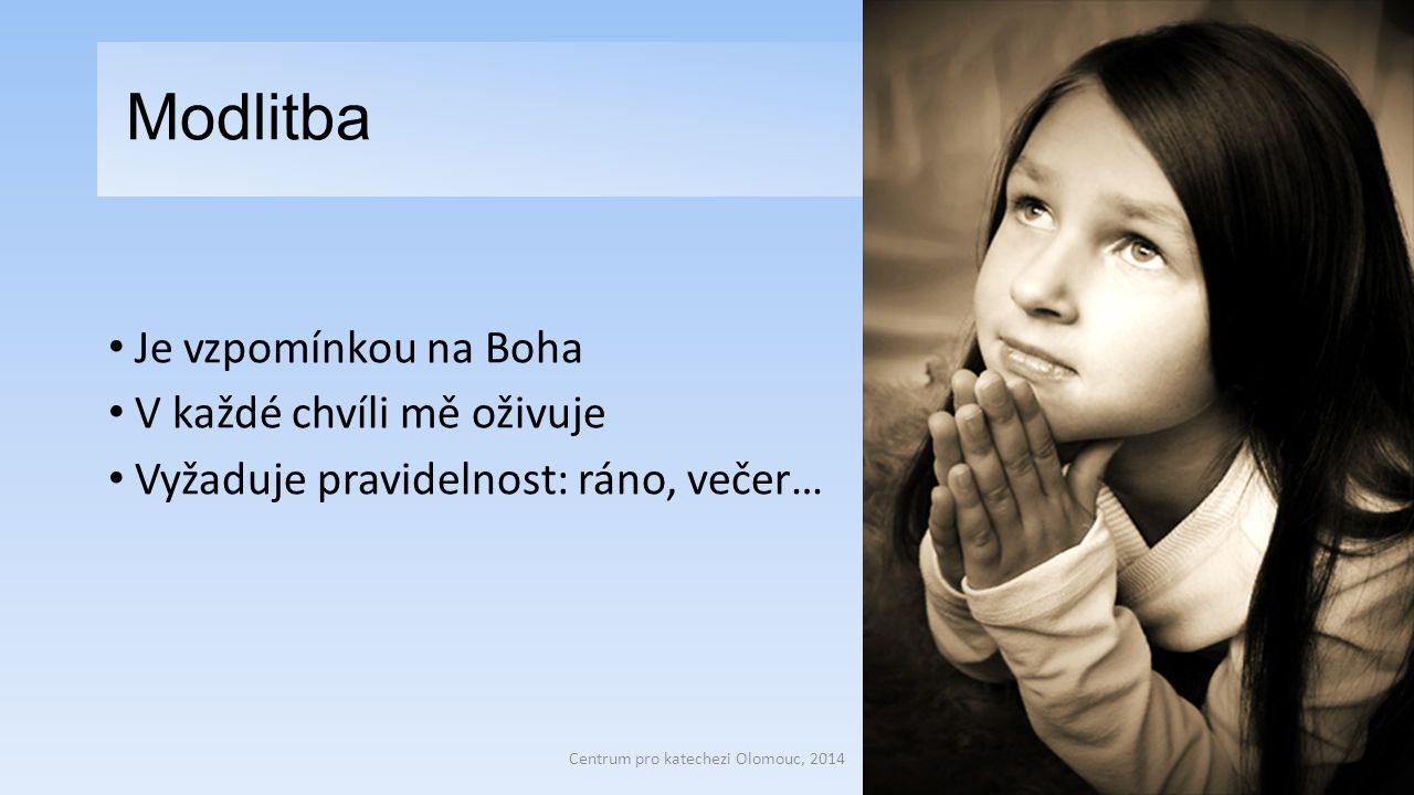 Modlitba Je vzpomínkou na Boha V každé chvíli mě oživuje Vyžaduje pravidelnost: ráno, večer… Centrum pro katechezi Olomouc, 2014