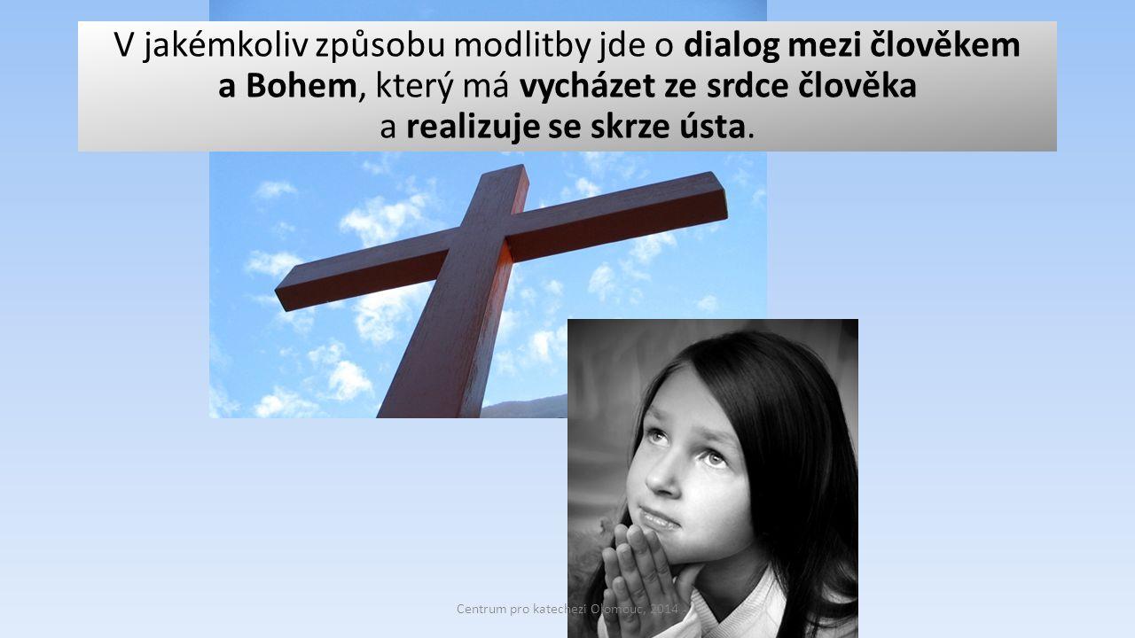 V jakémkoliv způsobu modlitby jde o dialog mezi člověkem a Bohem, který má vycházet ze srdce člověka a realizuje se skrze ústa. Centrum pro katechezi