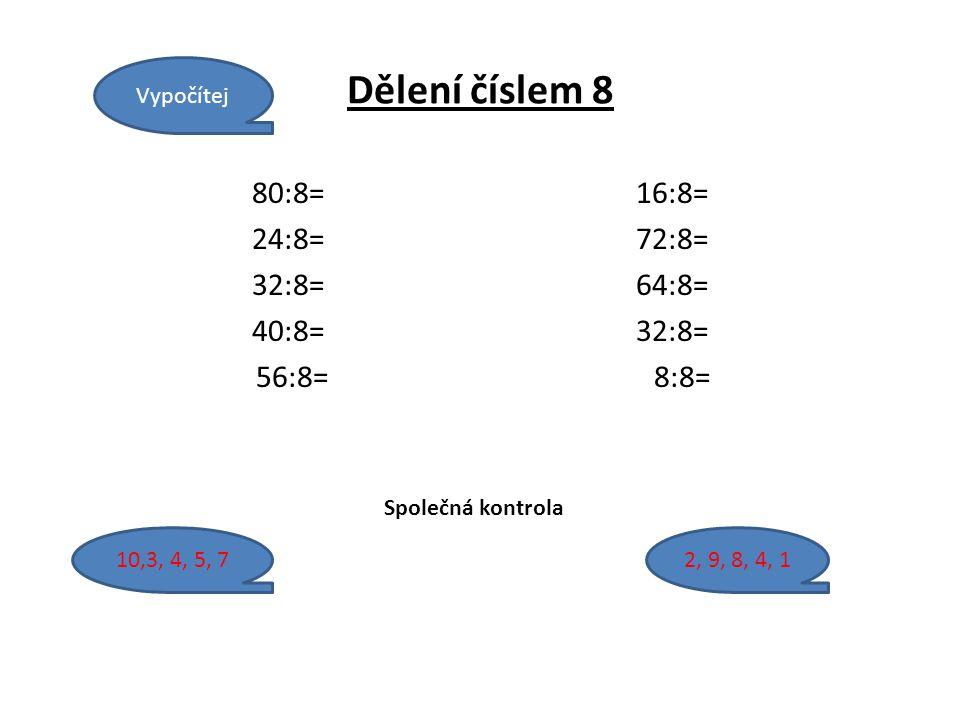 Dělení číslem 8 80:8=16:8= 24:8=72:8= 32:8=64:8= 40:8=32:8= 56:8= 8:8= Vypočítej Společná kontrola 10,3, 4, 5, 72, 9, 8, 4, 1