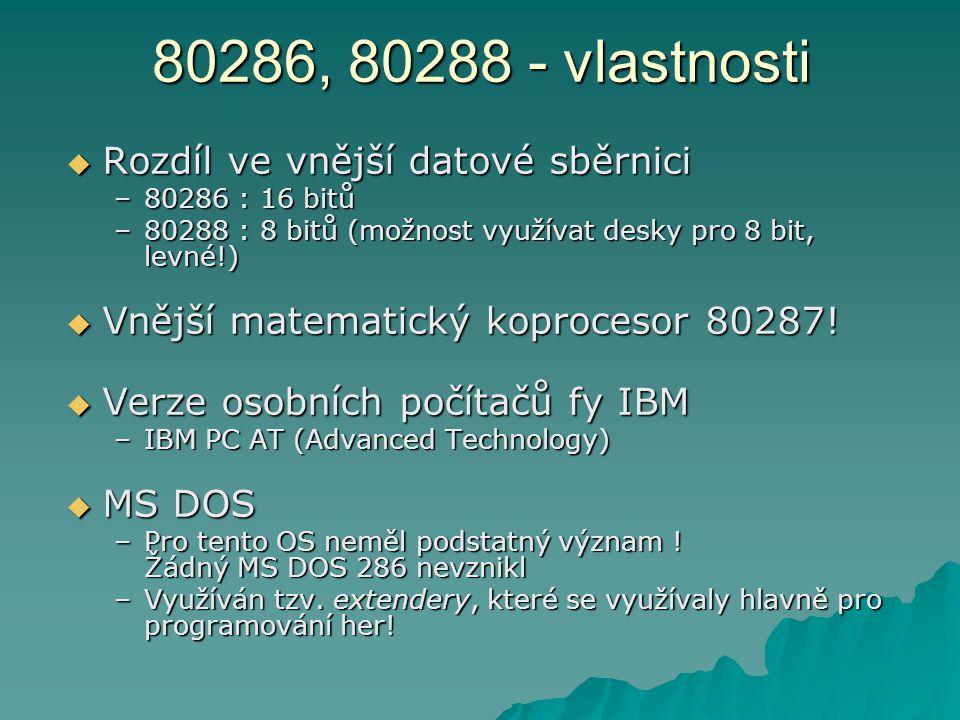 80286, 80288 - vlastnosti  Rozdíl ve vnější datové sběrnici –80286 : 16 bitů –80288 : 8 bitů (možnost využívat desky pro 8 bit, levné!)  Vnější mate