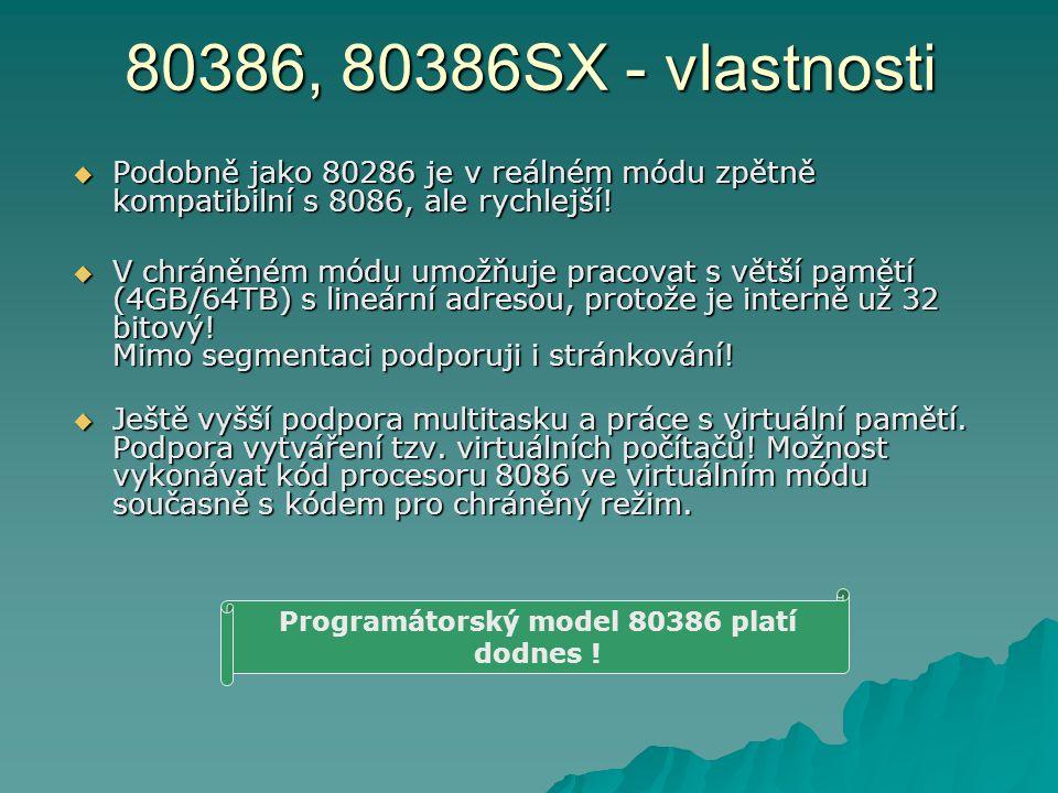 80386, 80386SX - vlastnosti  Podobně jako 80286 je v reálném módu zpětně kompatibilní s 8086, ale rychlejší!  V chráněném módu umožňuje pracovat s v