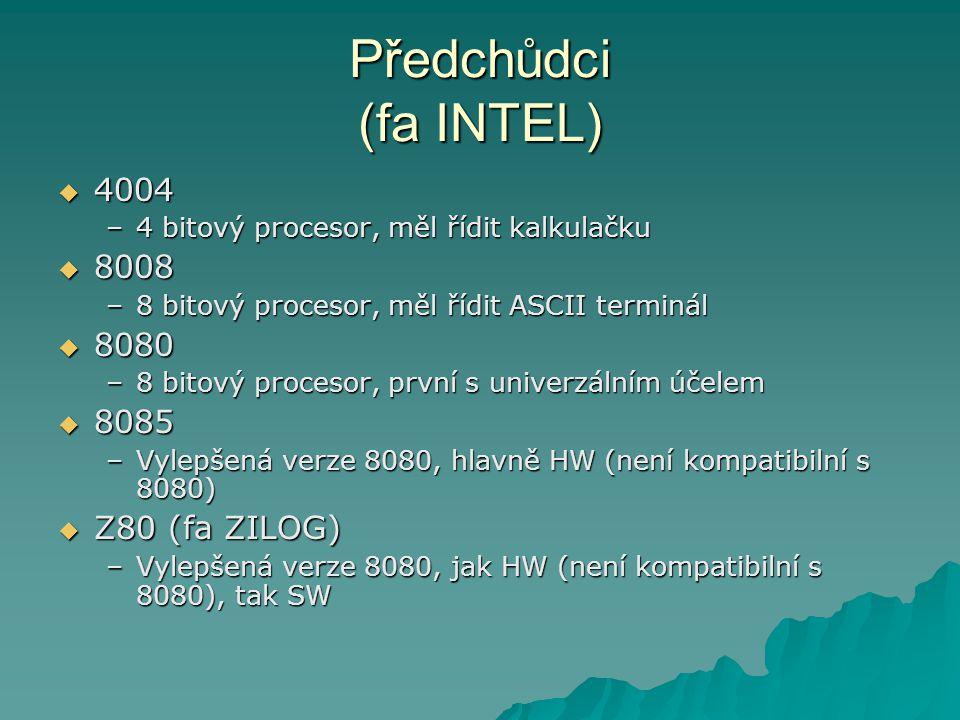 Předchůdci (fa INTEL)  4004 –4 bitový procesor, měl řídit kalkulačku  8008 –8 bitový procesor, měl řídit ASCII terminál  8080 –8 bitový procesor, p