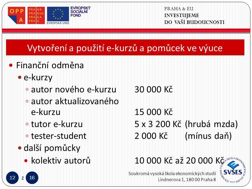 PRAHA & EU INVESTUJEME DO VAŠÍ BUDOUCNOSTI Soukromá vysoká škola ekonomických studií Lindnerova 1, 180 00 Praha 8 1216 z Klepnutím lze upravit styl předlohy nadpisů.
