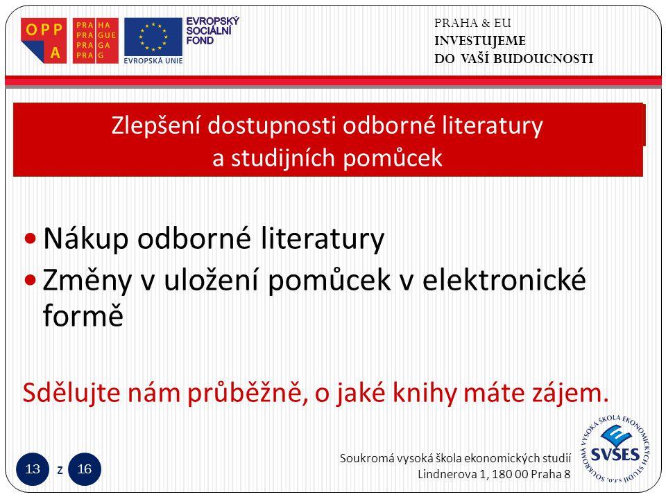 PRAHA & EU INVESTUJEME DO VAŠÍ BUDOUCNOSTI Soukromá vysoká škola ekonomických studií Lindnerova 1, 180 00 Praha 8 1316 z Klepnutím lze upravit styl předlohy nadpisů.