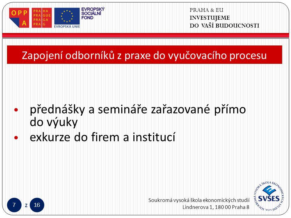 PRAHA & EU INVESTUJEME DO VAŠÍ BUDOUCNOSTI Soukromá vysoká škola ekonomických studií Lindnerova 1, 180 00 Praha 8 716 z Klepnutím lze upravit styl předlohy nadpisů.