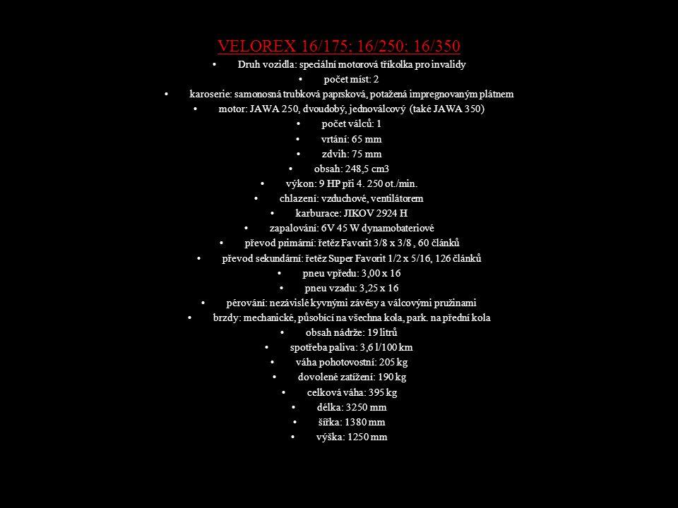 VELOREX 16/175; 16/250; 16/350 Druh vozidla: speciální motorová tříkolka pro invalidy počet míst: 2 karoserie: samonosná trubková paprsková, potažená