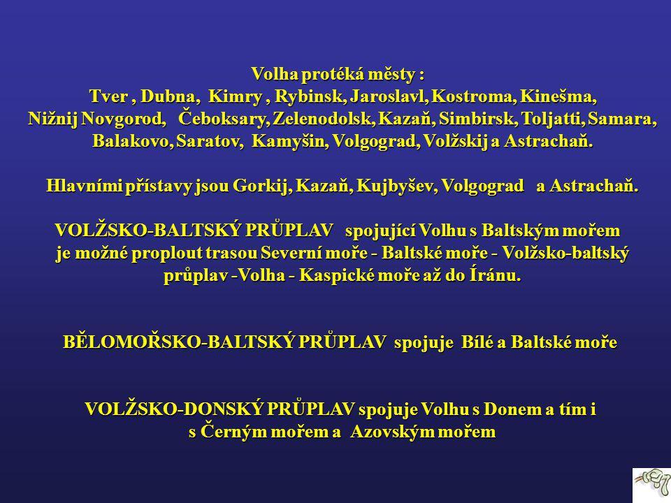 Volha protéká městy : Volha protéká městy : Tver, Dubna, Kimry, Rybinsk, Jaroslavl, Kostroma, Kinešma, Tver, Dubna, Kimry, Rybinsk, Jaroslavl, Kostroma, Kinešma, Nižnij Novgorod, Čeboksary, Zelenodolsk, Kazaň, Simbirsk, Toljatti, Samara, Nižnij Novgorod, Čeboksary, Zelenodolsk, Kazaň, Simbirsk, Toljatti, Samara, Balakovo, Saratov, Kamyšin, Volgograd, Volžskij a Astrachaň.