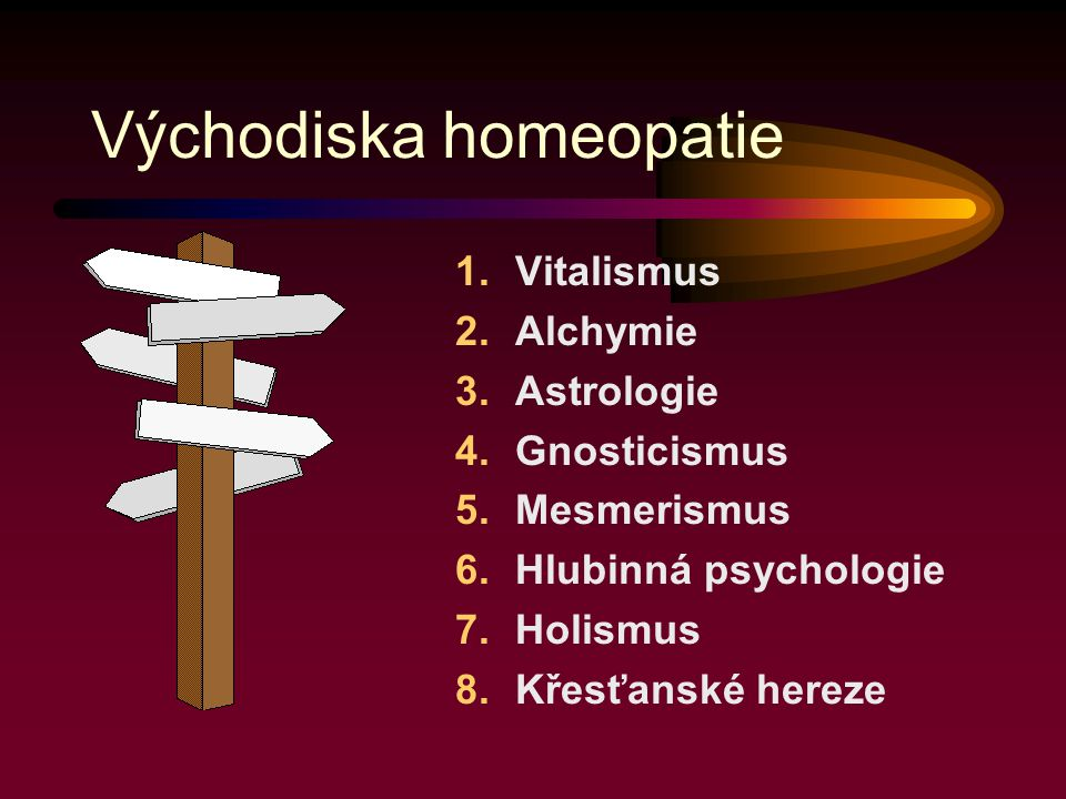 Východiska homeopatie 1.Vitalismus 2.Alchymie 3.Astrologie 4.Gnosticismus 5.Mesmerismus 6.Hlubinná psychologie 7.Holismus 8.Křesťanské hereze