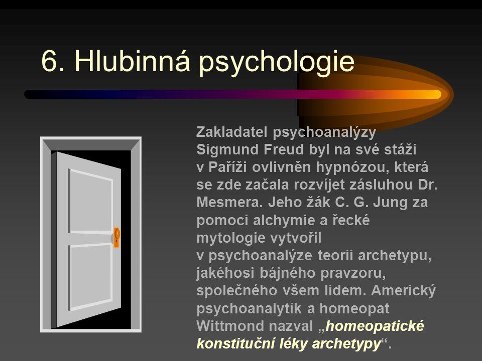 6. Hlubinná psychologie Zakladatel psychoanalýzy Sigmund Freud byl na své stáži v Paříži ovlivněn hypnózou, která se zde začala rozvíjet zásluhou Dr.
