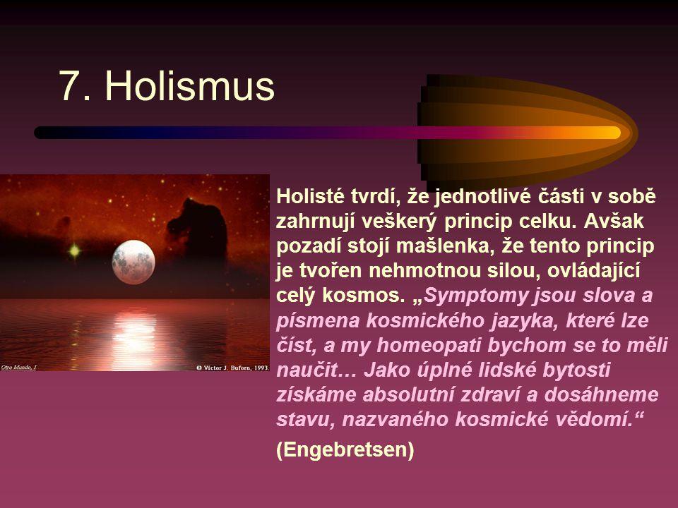 7.Holismus Holisté tvrdí, že jednotlivé části v sobě zahrnují veškerý princip celku.