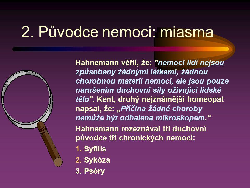 2. Původce nemoci: miasma Hahnemann věřil, že: