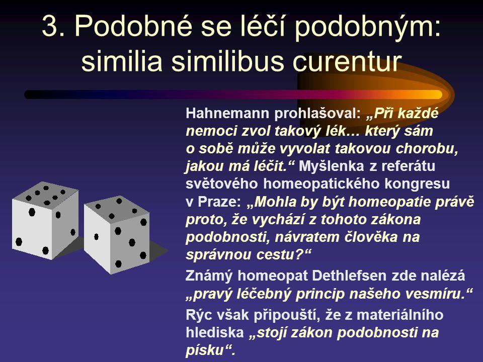 """3. Podobné se léčí podobným: similia similibus curentur Hahnemann prohlašoval: """"Při každé nemoci zvol takový lék… který sám o sobě může vyvolat takovo"""