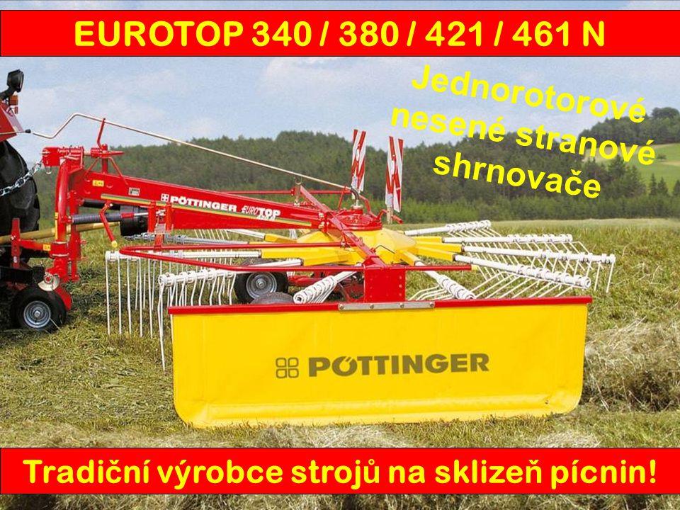 EUROTOP 340 / 380 / 421 / 461 N EUROTOP340 N380 N421 N461 N Pracovní záběr3,40 m3,80 m4,20 m4,60 m Průměř rotoru2,82 m2,98 m3,28 m3,60 m Přepravní šířka1,67 m1,96 m2,10 m2,36 m Počet ramen na rotoru10 12 Počet demontovatelných ramen na rotoru 10 12 Počet prstů na ramenu (sériově) 3444 Tlumení závěsu (sériově) - -omezovač výkyvutlumící vzpěry Odkládání řádku ve směru jízdy vlevo Nastavení výšky prstůklika Náprava rotoru (sériově)jednoduchá tandem Pneumatiky rotoru (sériově)15 x 6,00-6 16 x 6,5-8 Hmotnost350 kg380 kg540 kg680 kg