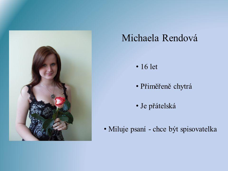 Michaela Rendová 16 let Přiměřeně chytrá Je přátelská Miluje psaní - chce být spisovatelka