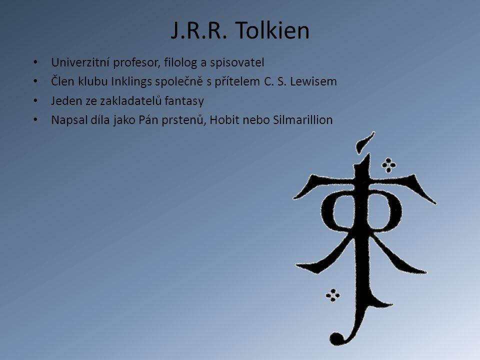 J.R.R. Tolkien Univerzitní profesor, filolog a spisovatel Člen klubu Inklings společně s přítelem C. S. Lewisem Jeden ze zakladatelů fantasy Napsal dí