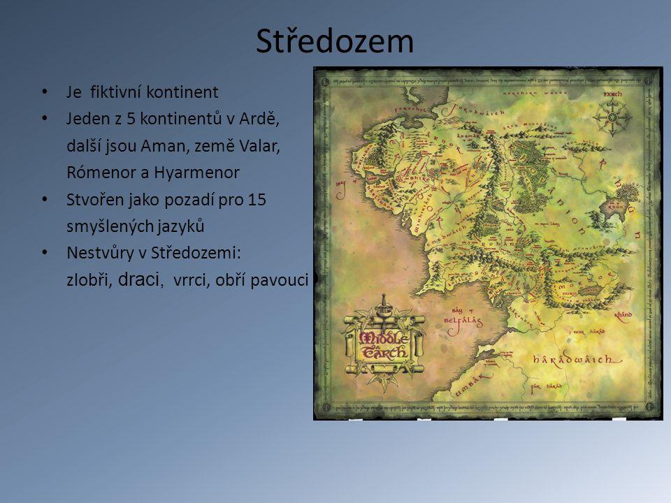 Středozem Je fiktivní kontinent Jeden z 5 kontinentů v Ardě, další jsou Aman, země Valar, Rómenor a Hyarmenor Stvořen jako pozadí pro 15 smyšlených jazyků Nestvůry v Středozemi: zlobři, draci, vrrci, obří pavouci