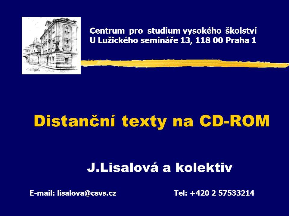 Distanční texty na CD-ROM J.Lisalová a kolektiv Centrum pro studium vysokého školství U Lužického semináře 13, 118 00 Praha 1 E-mail: lisalova@csvs.czTel: +420 2 57533214