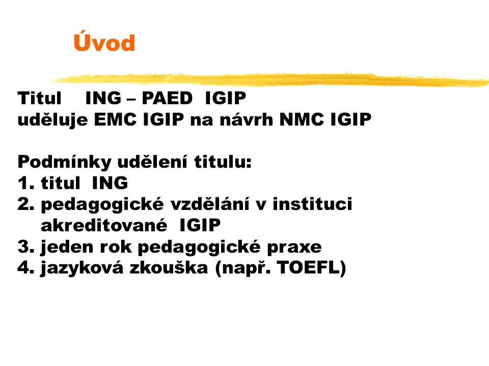 Úvod Titul ING – PAED IGIP uděluje EMC IGIP na návrh NMC IGIP Podmínky udělení titulu: 1.