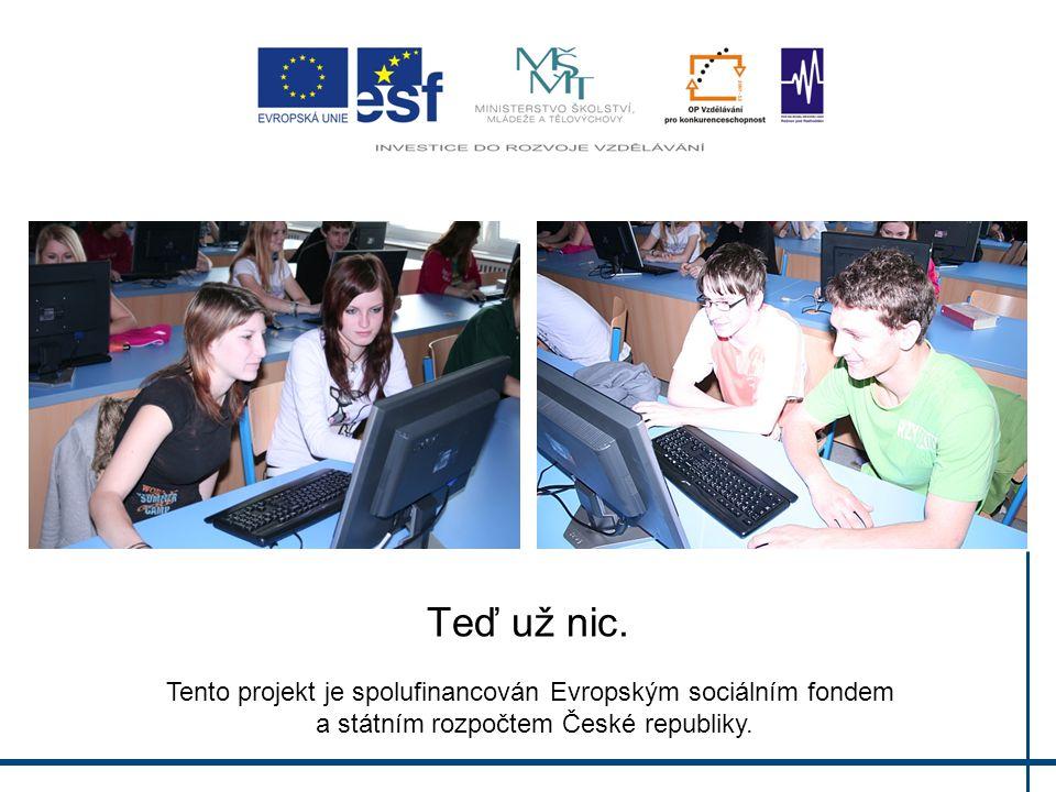 Teď už nic. Tento projekt je spolufinancován Evropským sociálním fondem a státním rozpočtem České republiky.