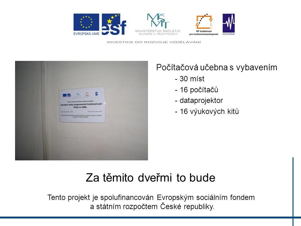 Za těmito dveřmi to bude Tento projekt je spolufinancován Evropským sociálním fondem a státním rozpočtem České republiky. Počítačová učebna s vybavení