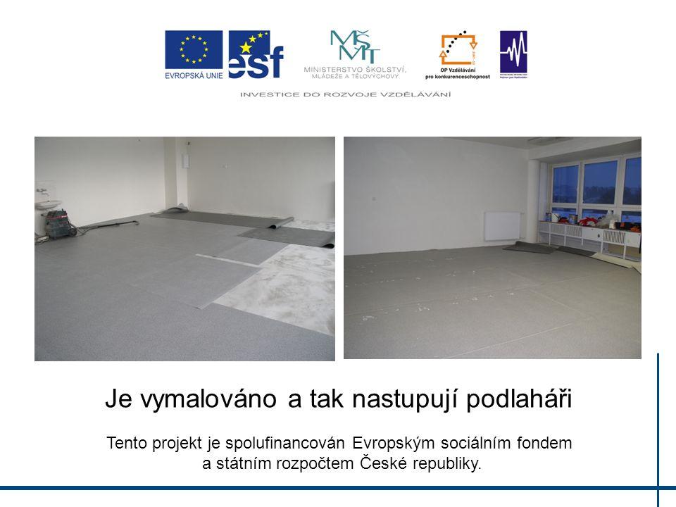 Je vymalováno a tak nastupují podlaháři Tento projekt je spolufinancován Evropským sociálním fondem a státním rozpočtem České republiky.