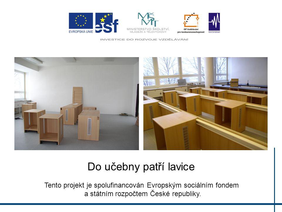 Do učebny patří lavice Tento projekt je spolufinancován Evropským sociálním fondem a státním rozpočtem České republiky.