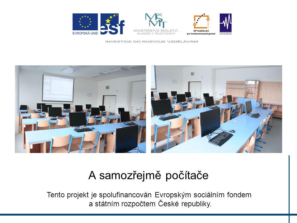 A samozřejmě počítače Tento projekt je spolufinancován Evropským sociálním fondem a státním rozpočtem České republiky.