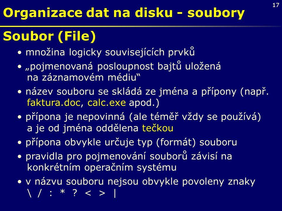 """17 Organizace dat na disku - soubory Soubor (File) množina logicky souvisejících prvků """"pojmenovaná posloupnost bajtů uložená na záznamovém médiu"""" náz"""