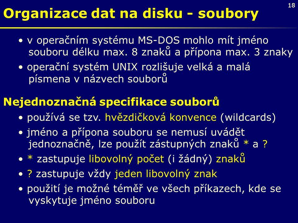 18 Organizace dat na disku - soubory v operačním systému MS-DOS mohlo mít jméno souboru délku max. 8 znaků a přípona max. 3 znaky operační systém UNIX