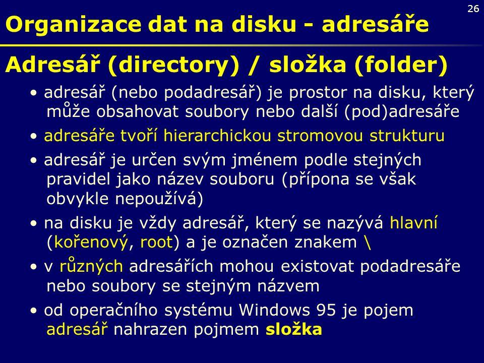 26 Organizace dat na disku - adresáře Adresář (directory) / složka (folder) adresář (nebo podadresář) je prostor na disku, který může obsahovat soubor