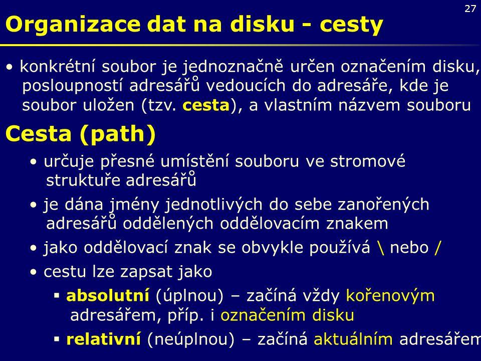 27 Organizace dat na disku - cesty konkrétní soubor je jednoznačně určen označením disku, posloupností adresářů vedoucích do adresáře, kde je soubor u