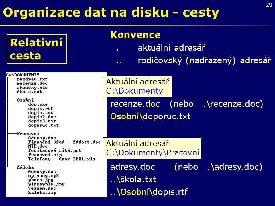 29 Organizace dat na disku - cesty Konvence. aktuální adresář..rodičovský (nadřazený) adresář recenze.doc (nebo.\recenze.doc) Osobní\doporuc.txt adres